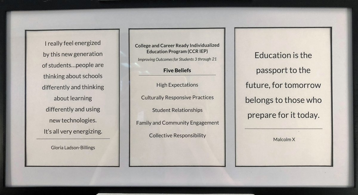 Close up of frame with quotes from Gloria Ladson-Billings and Malcolm X, and CCR IEP 5 beliefs