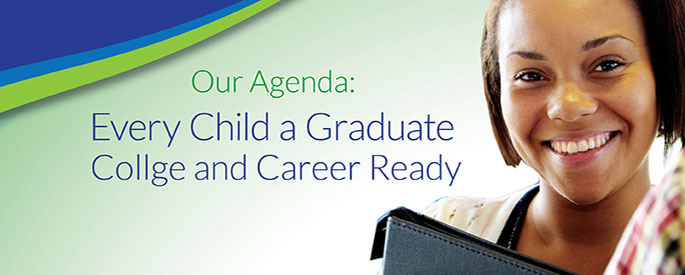 Our Agenda: Every Child a Graduate, College and Career Ready